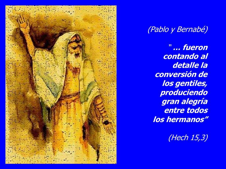 (Pablo y Bernabé) … fueron. contando al. detalle la. conversión de. los gentiles, produciendo.
