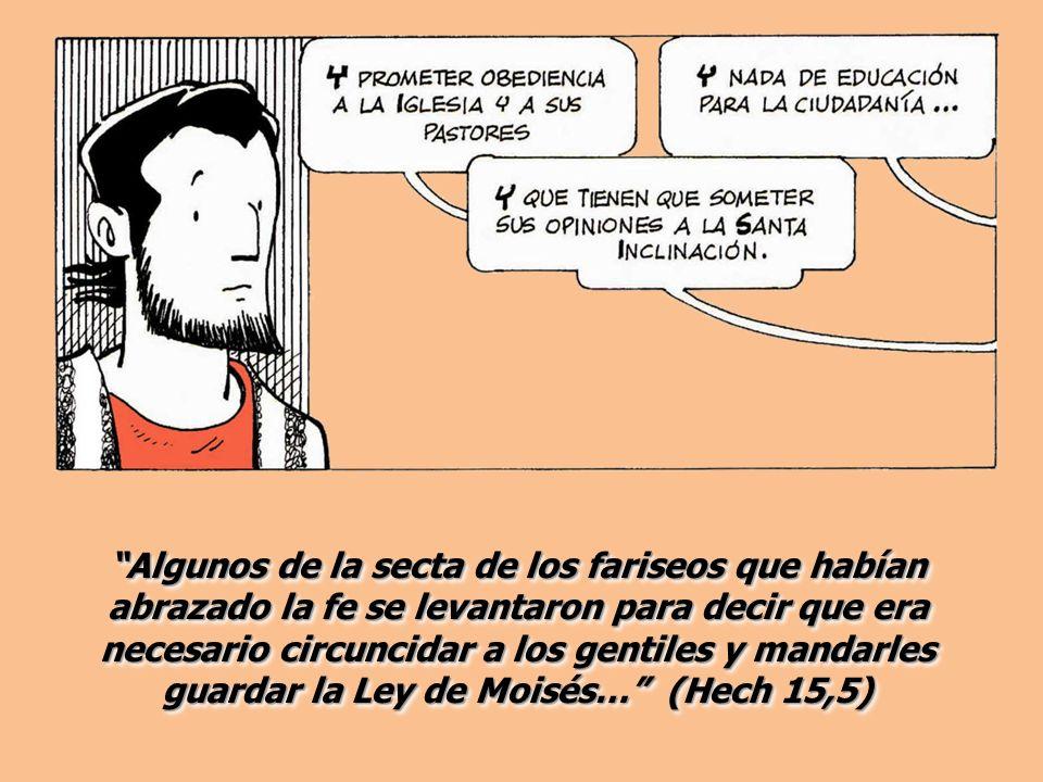 Algunos de la secta de los fariseos que habían abrazado la fe se levantaron para decir que era necesario circuncidar a los gentiles y mandarles guardar la Ley de Moisés… (Hech 15,5)
