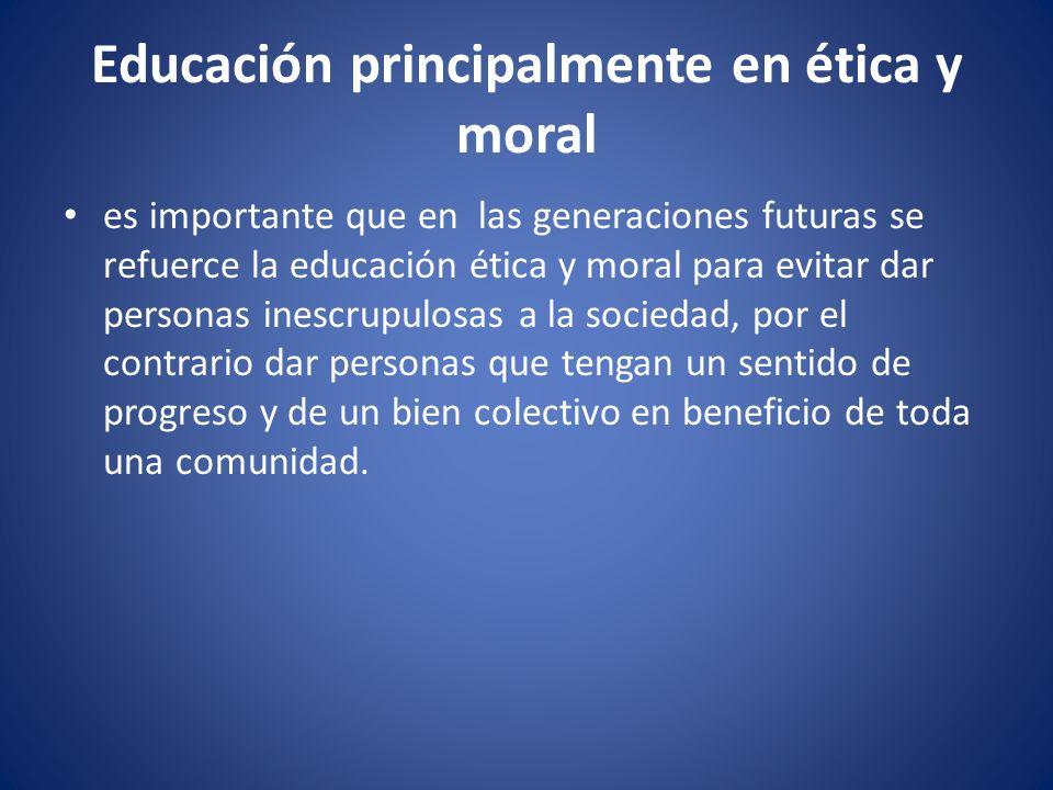 Educación principalmente en ética y moral