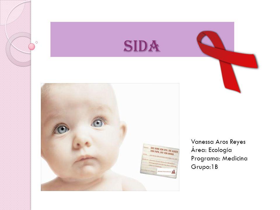 SIDA Vanessa Aros Reyes Área: Ecología Programa: Medicina Grupo:1B