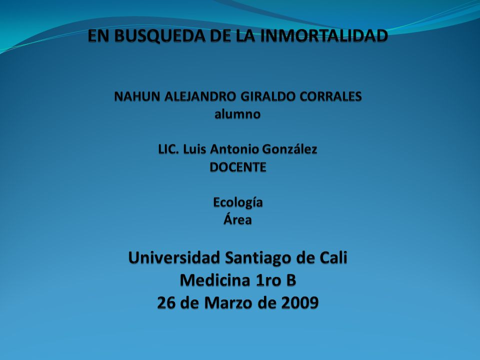 EN BUSQUEDA DE LA INMORTALIDAD NAHUN ALEJANDRO GIRALDO CORRALES alumno LIC.