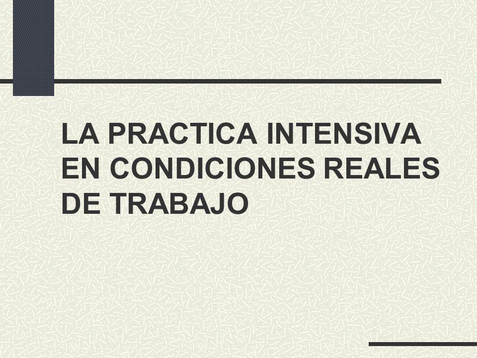 LA PRACTICA INTENSIVA EN CONDICIONES REALES DE TRABAJO