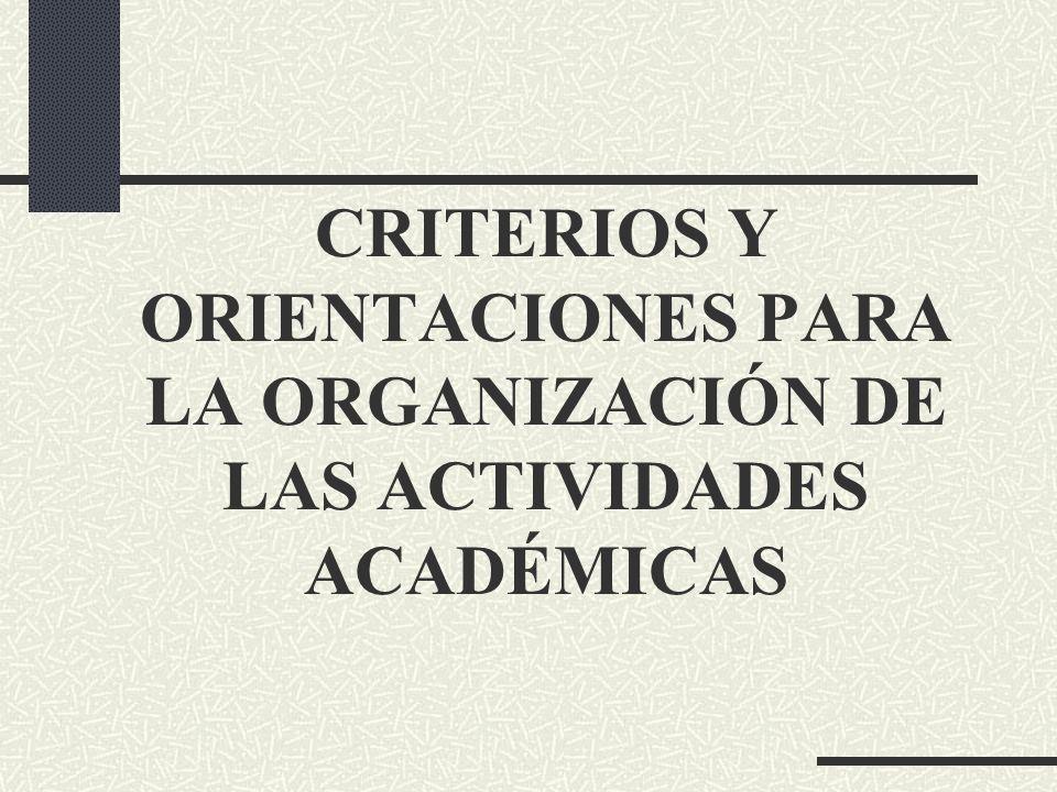 CRITERIOS Y ORIENTACIONES PARA LA ORGANIZACIÓN DE LAS ACTIVIDADES ACADÉMICAS