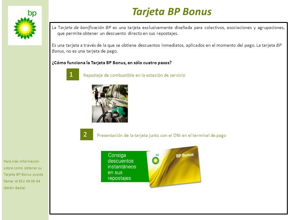 Para más información sobre como obtener su Tarjeta BP Bonus puede llamar al 952 49 09 94 (Belén Badía)