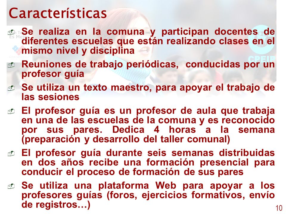 Características Se realiza en la comuna y participan docentes de diferentes escuelas que están realizando clases en el mismo nivel y disciplina.
