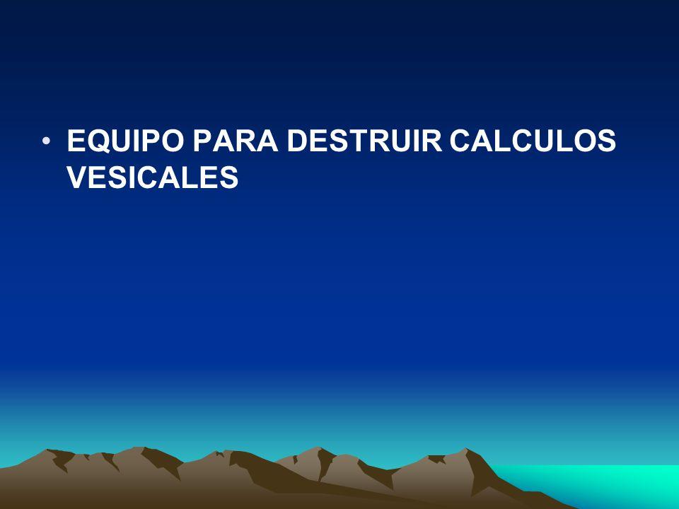 EQUIPO PARA DESTRUIR CALCULOS VESICALES