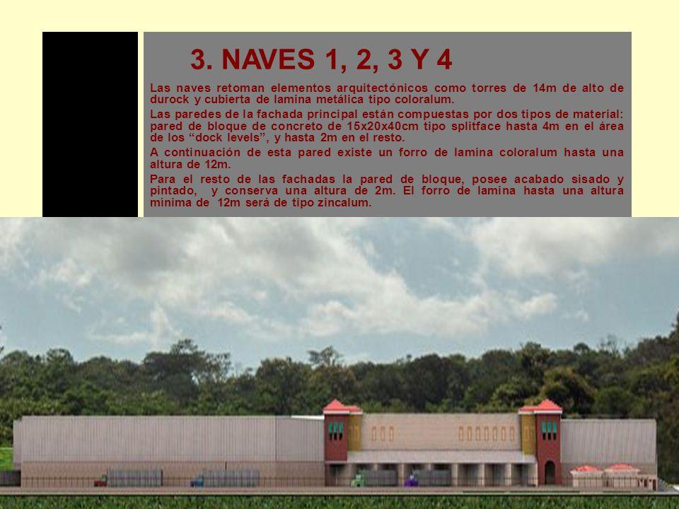 3. NAVES 1, 2, 3 Y 4 Las naves retoman elementos arquitectónicos como torres de 14m de alto de durock y cubierta de lamina metálica tipo coloralum.