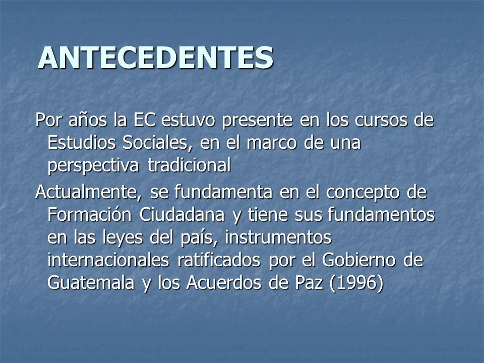 ANTECEDENTES Por años la EC estuvo presente en los cursos de Estudios Sociales, en el marco de una perspectiva tradicional.