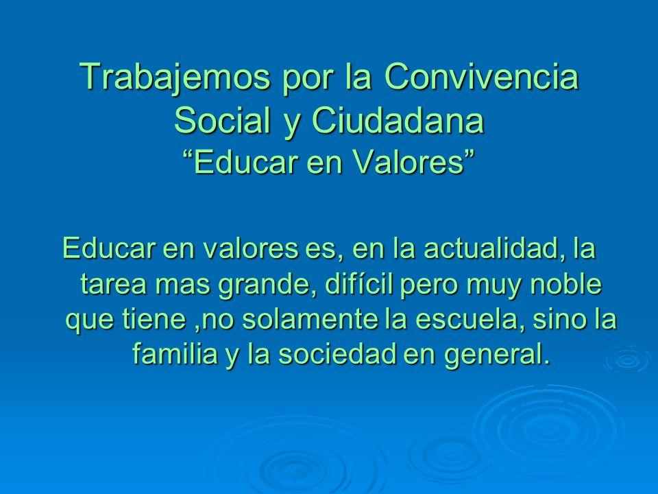 Trabajemos por la Convivencia Social y Ciudadana Educar en Valores