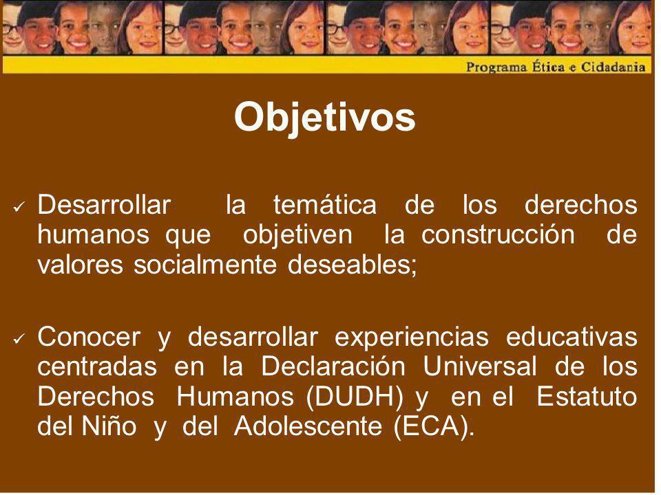 ObjetivosDesarrollar la temática de los derechos humanos que objetiven la construcción de valores socialmente deseables;