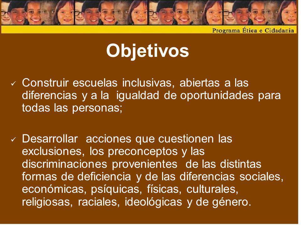 ObjetivosConstruir escuelas inclusivas, abiertas a las diferencias y a la igualdad de oportunidades para todas las personas;