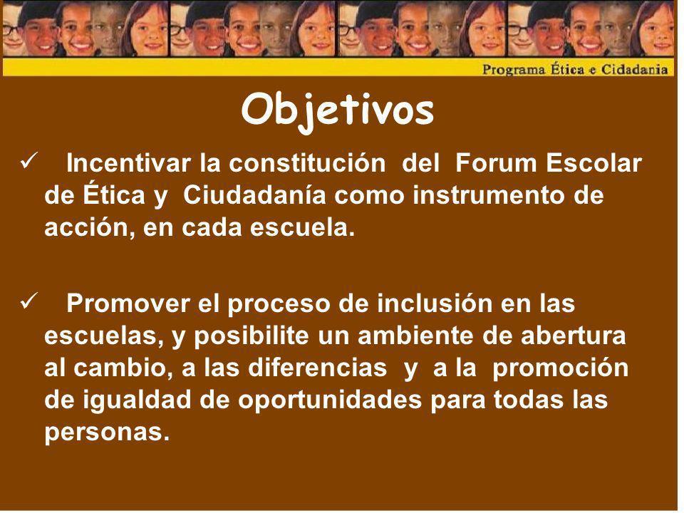 Objetivos Incentivar la constitución del Forum Escolar de Ética y Ciudadanía como instrumento de acción, en cada escuela.