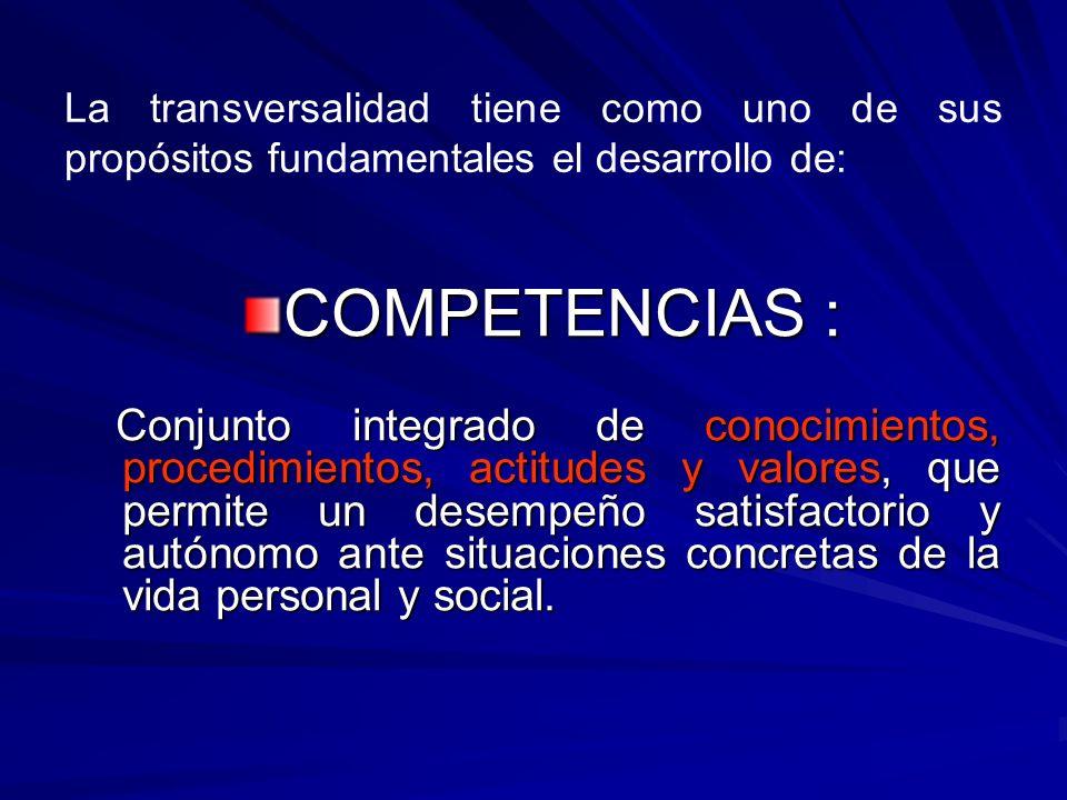 La transversalidad tiene como uno de sus propósitos fundamentales el desarrollo de: