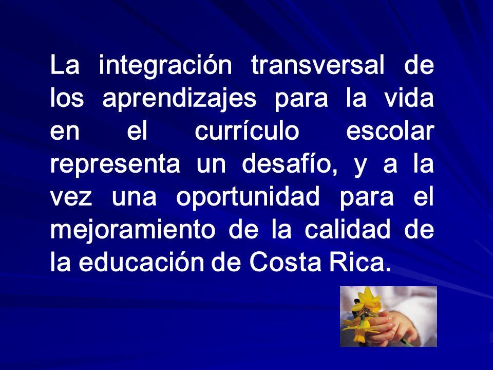 La integración transversal de los aprendizajes para la vida en el currículo escolar representa un desafío, y a la vez una oportunidad para el mejoramiento de la calidad de la educación de Costa Rica.