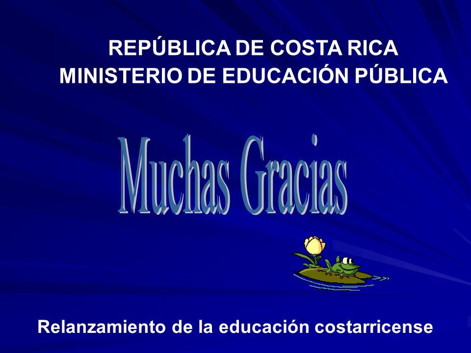 Muchas Gracias REPÚBLICA DE COSTA RICA MINISTERIO DE EDUCACIÓN PÚBLICA