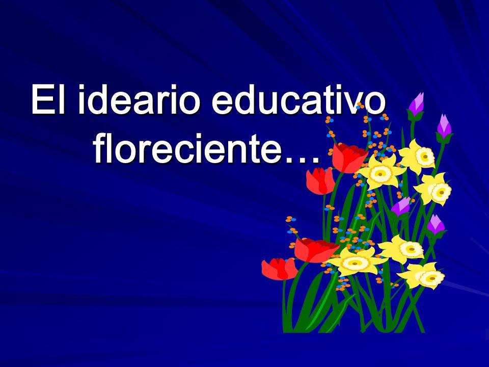 El ideario educativo floreciente…