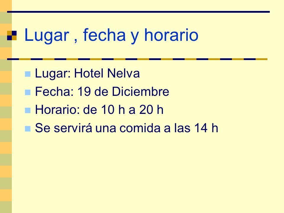 Lugar , fecha y horario Lugar: Hotel Nelva Fecha: 19 de Diciembre