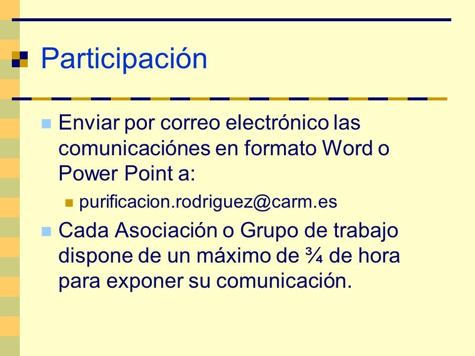 Participación Enviar por correo electrónico las comunicaciónes en formato Word o Power Point a: purificacion.rodriguez@carm.es.
