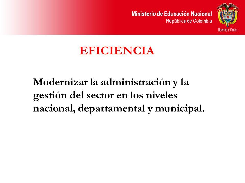 EFICIENCIA Modernizar la administración y la gestión del sector en los niveles nacional, departamental y municipal.