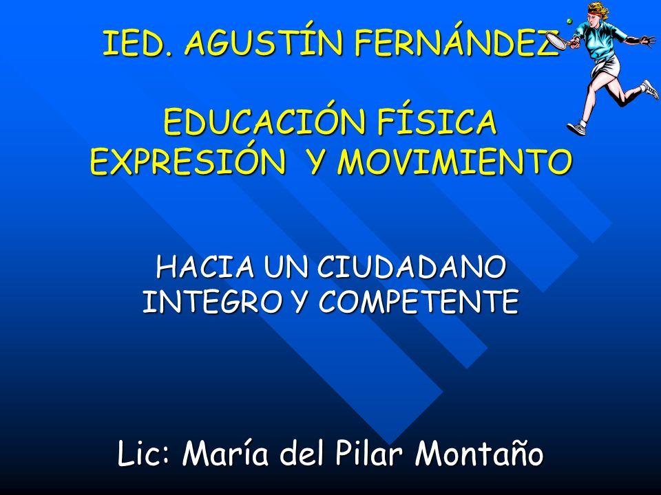 IED. AGUSTÍN FERNÁNDEZ EDUCACIÓN FÍSICA EXPRESIÓN Y MOVIMIENTO