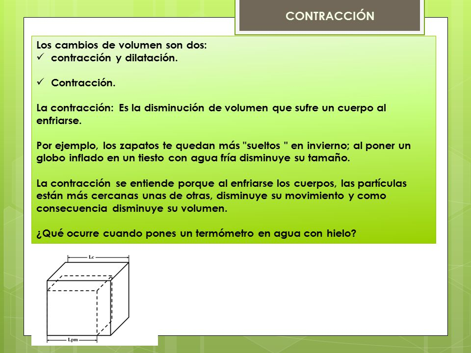 CONTRACCIÓN Los cambios de volumen son dos: contracción y dilatación.