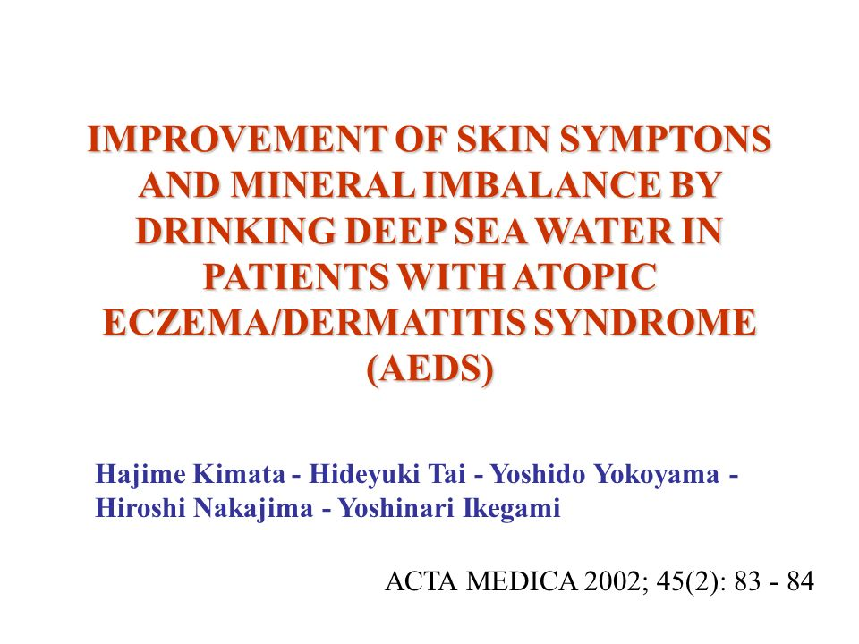 IMPROVEMENT OF SKIN SYMPTONS AND MINERAL IMBALANCE BY DRINKING DEEP SEA WATER IN PATIENTS WITH ATOPIC ECZEMA/DERMATITIS SYNDROME (AEDS)