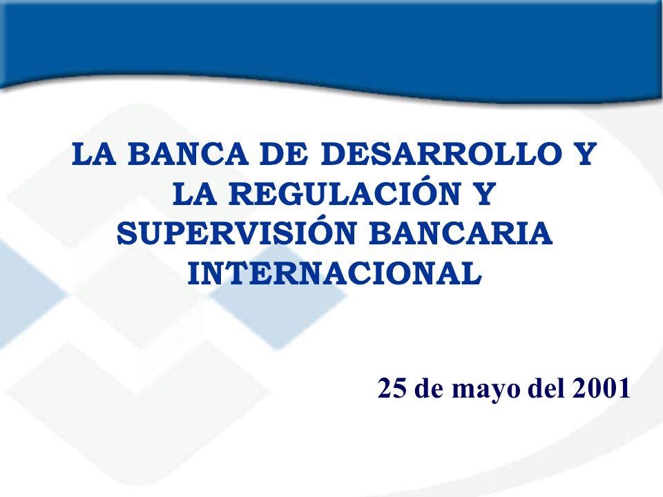 LA BANCA DE DESARROLLO Y LA REGULACIÓN Y SUPERVISIÓN BANCARIA INTERNACIONAL