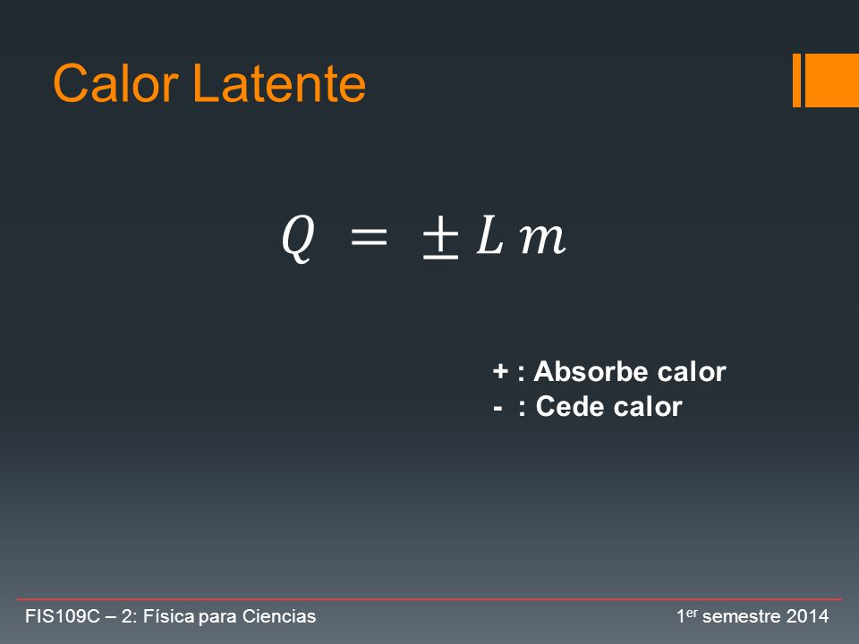 𝑄 = ± 𝐿 𝑚 Calor Latente + : Absorbe calor - : Cede calor