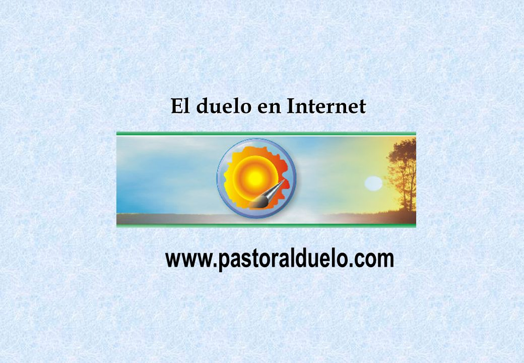 El duelo en Internet www.pastoralduelo.com