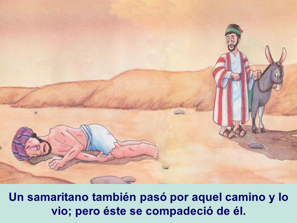 Un samaritano también pasó por aquel camino y lo vio; pero éste se compadeció de él.