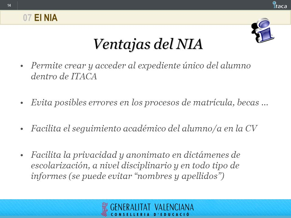07 El NIA Ventajas del NIA. Permite crear y acceder al expediente único del alumno dentro de ITACA.