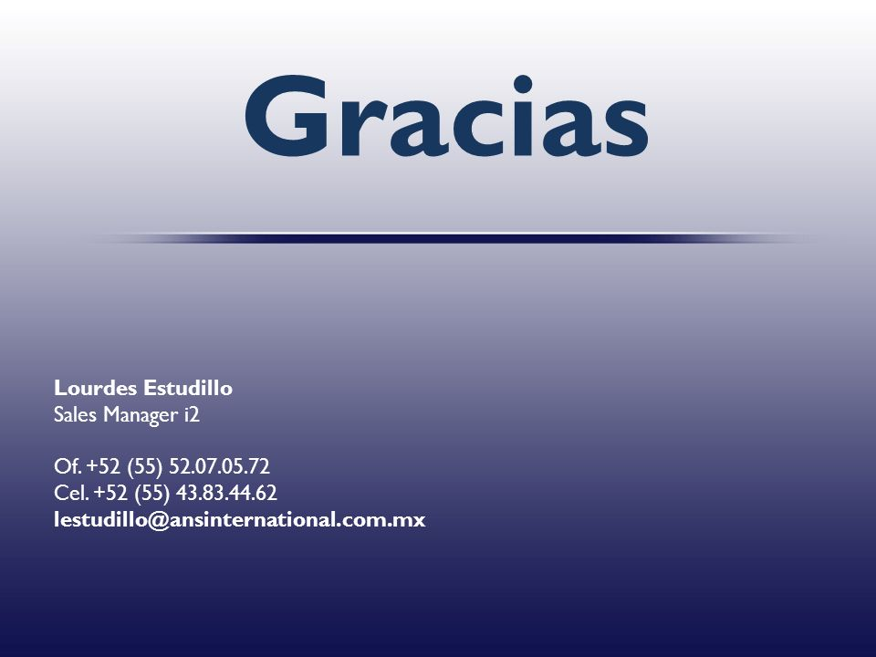 Gracias Lourdes Estudillo Sales Manager i2 Of. +52 (55) 52.07.05.72