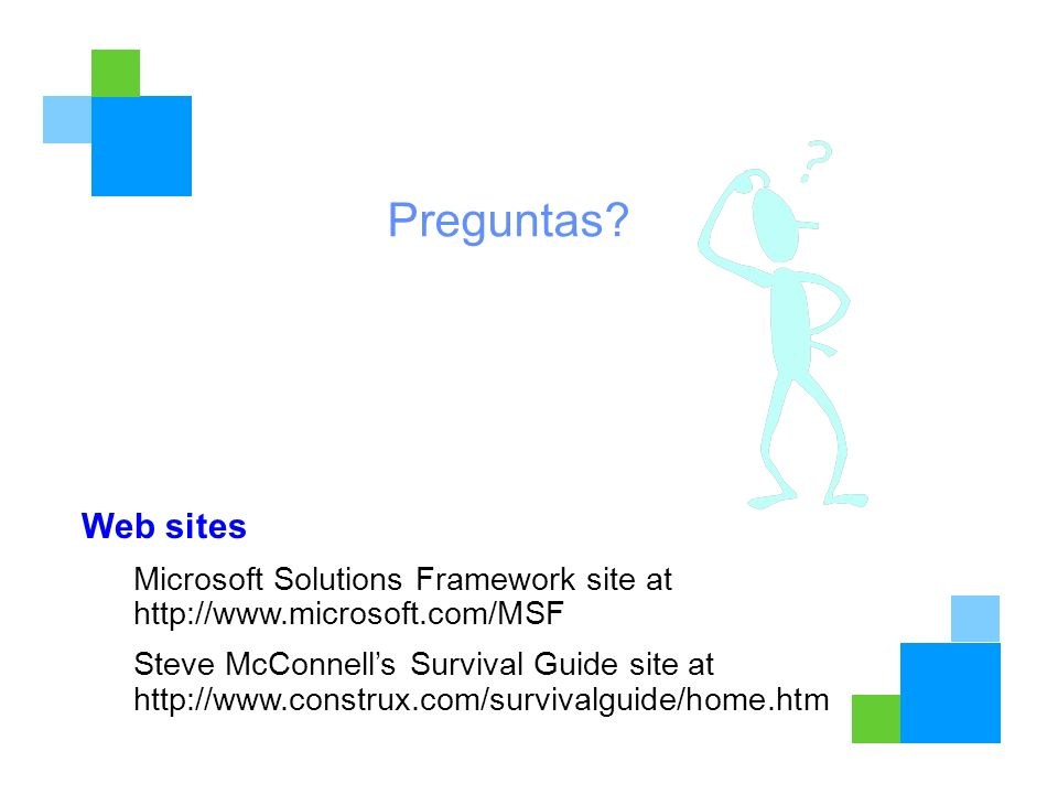 Preguntas Web sites. Microsoft Solutions Framework site at http://www.microsoft.com/MSF.