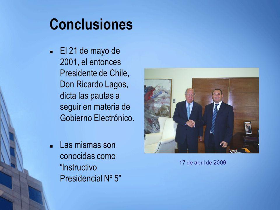 ConclusionesEl 21 de mayo de 2001, el entonces Presidente de Chile, Don Ricardo Lagos, dicta las pautas a seguir en materia de Gobierno Electrónico.