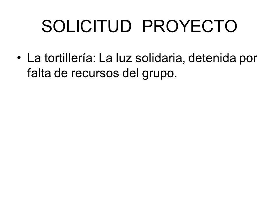 SOLICITUD PROYECTO La tortillería: La luz solidaria, detenida por falta de recursos del grupo.