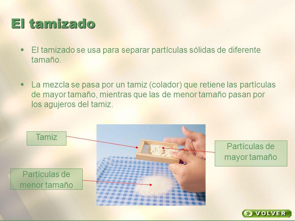 El tamizado El tamizado se usa para separar partículas sólidas de diferente tamaño.