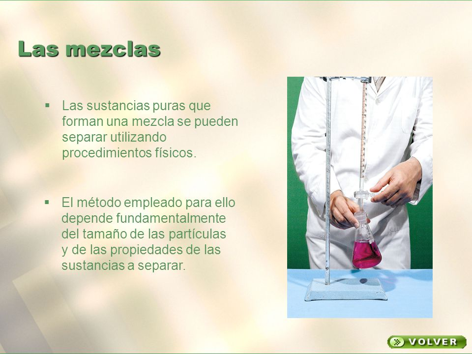 Las mezclas Las sustancias puras que forman una mezcla se pueden separar utilizando procedimientos físicos.