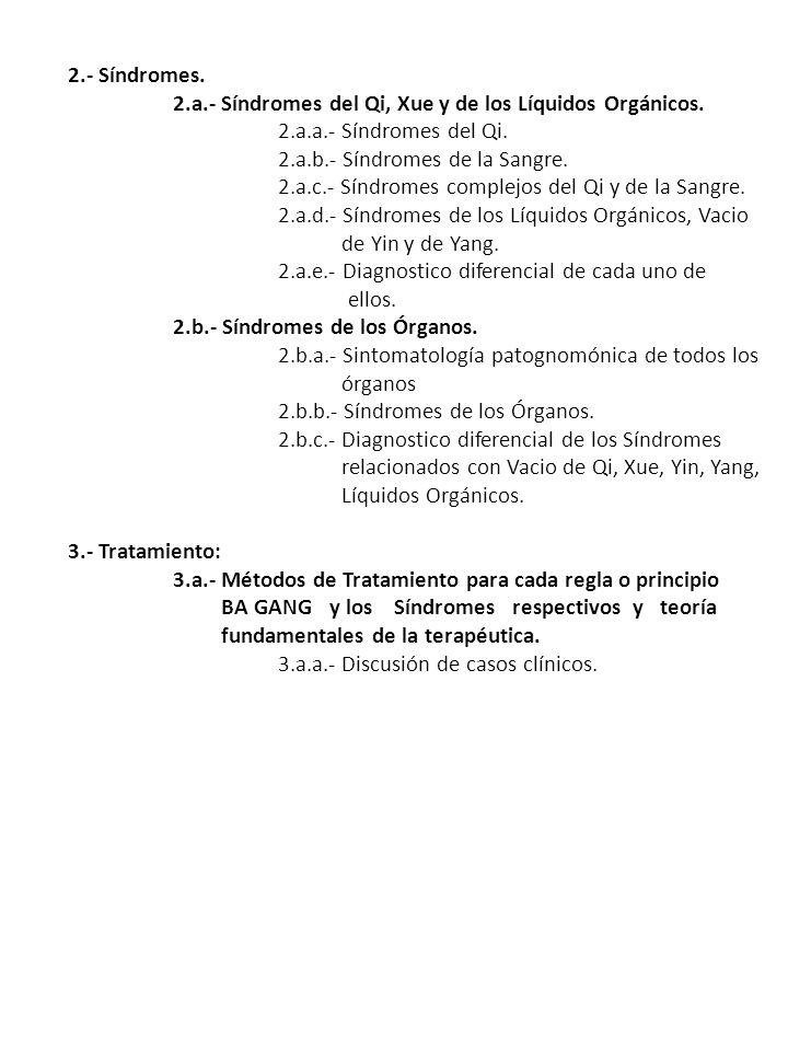 2.- Síndromes. 2.a.- Síndromes del Qi, Xue y de los Líquidos Orgánicos. 2.a.a.- Síndromes del Qi. 2.a.b.- Síndromes de la Sangre.