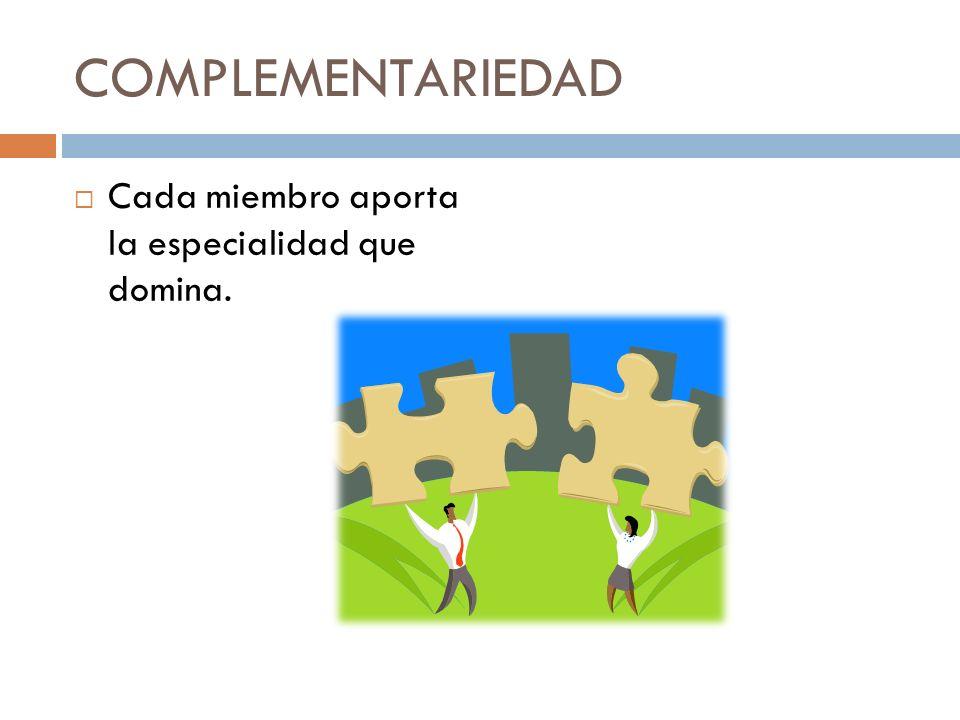 COMPLEMENTARIEDAD Cada miembro aporta la especialidad que domina.