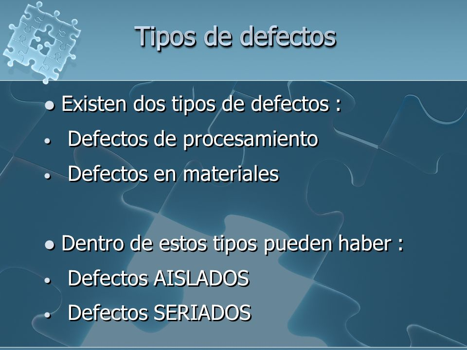 Tipos de defectos Existen dos tipos de defectos :