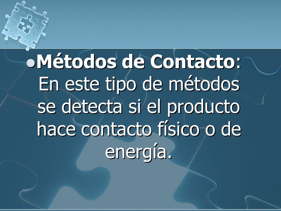 Métodos de Contacto: En este tipo de métodos se detecta si el producto hace contacto físico o de energía.