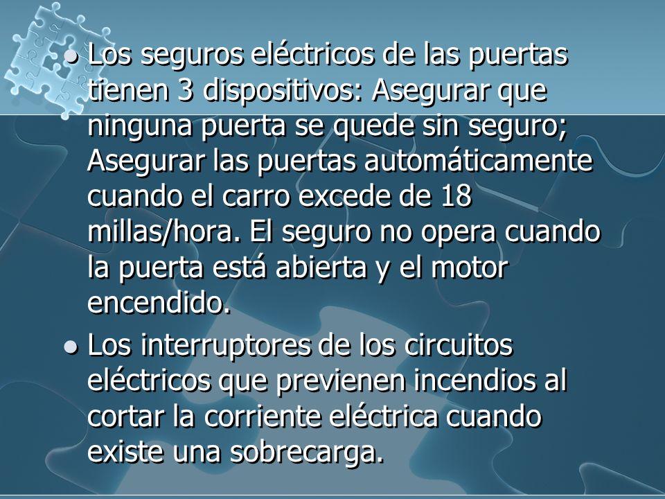 Los seguros eléctricos de las puertas tienen 3 dispositivos: Asegurar que ninguna puerta se quede sin seguro; Asegurar las puertas automáticamente cuando el carro excede de 18 millas/hora. El seguro no opera cuando la puerta está abierta y el motor encendido.