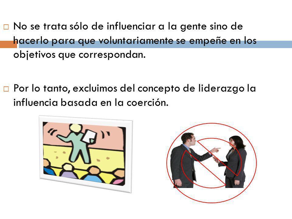 No se trata sólo de influenciar a la gente sino de hacerlo para que voluntariamente se empeñe en los objetivos que correspondan.