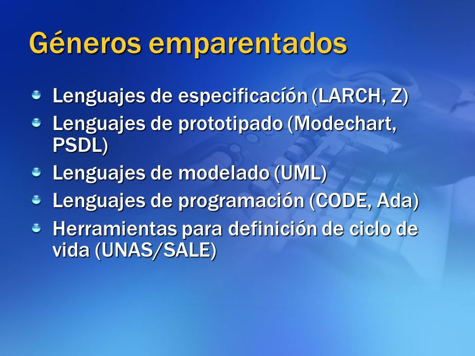 Géneros emparentados Lenguajes de especificacíón (LARCH, Z)