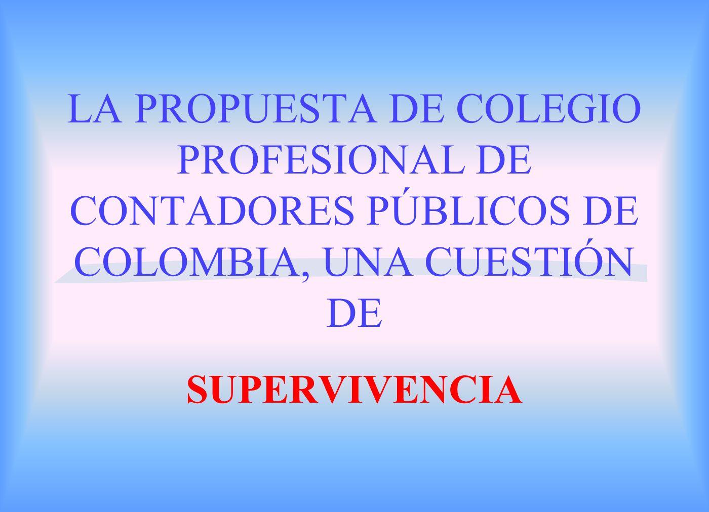 LA PROPUESTA DE COLEGIO PROFESIONAL DE CONTADORES PÚBLICOS DE COLOMBIA, UNA CUESTIÓN DE