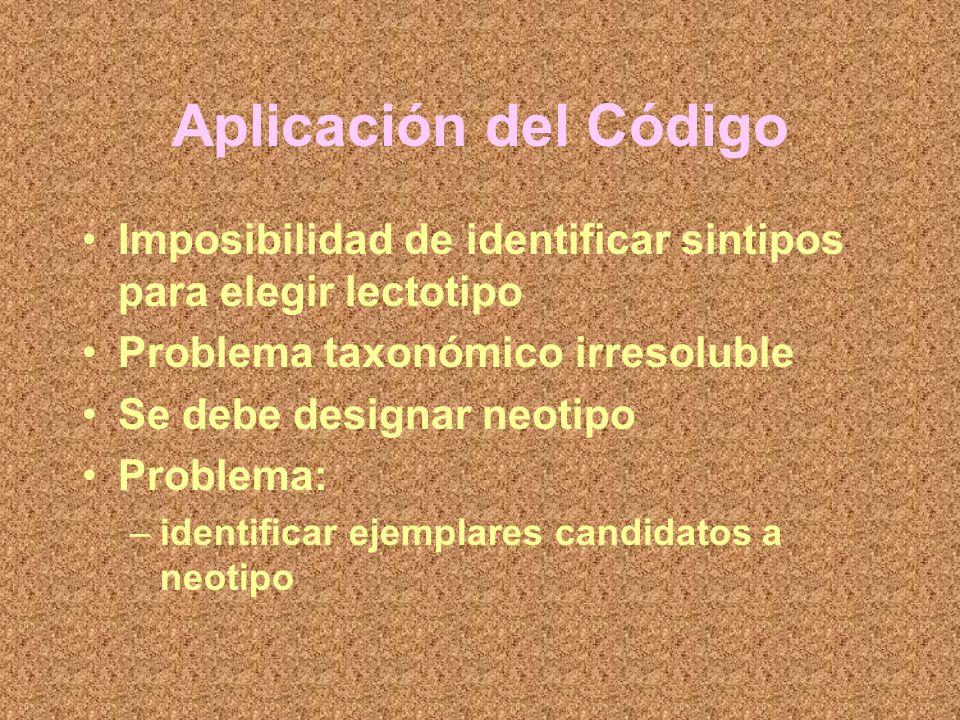 Aplicación del CódigoImposibilidad de identificar sintipos para elegir lectotipo. Problema taxonómico irresoluble.