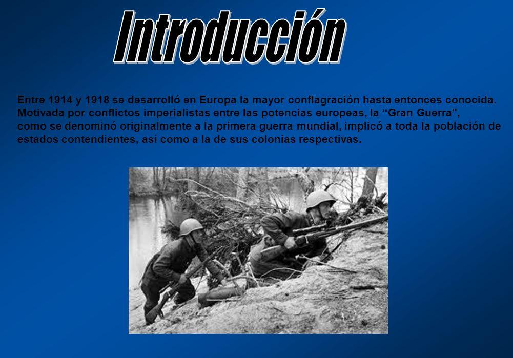 Introducción Entre 1914 y 1918 se desarrolló en Europa la mayor conflagración hasta entonces conocida.