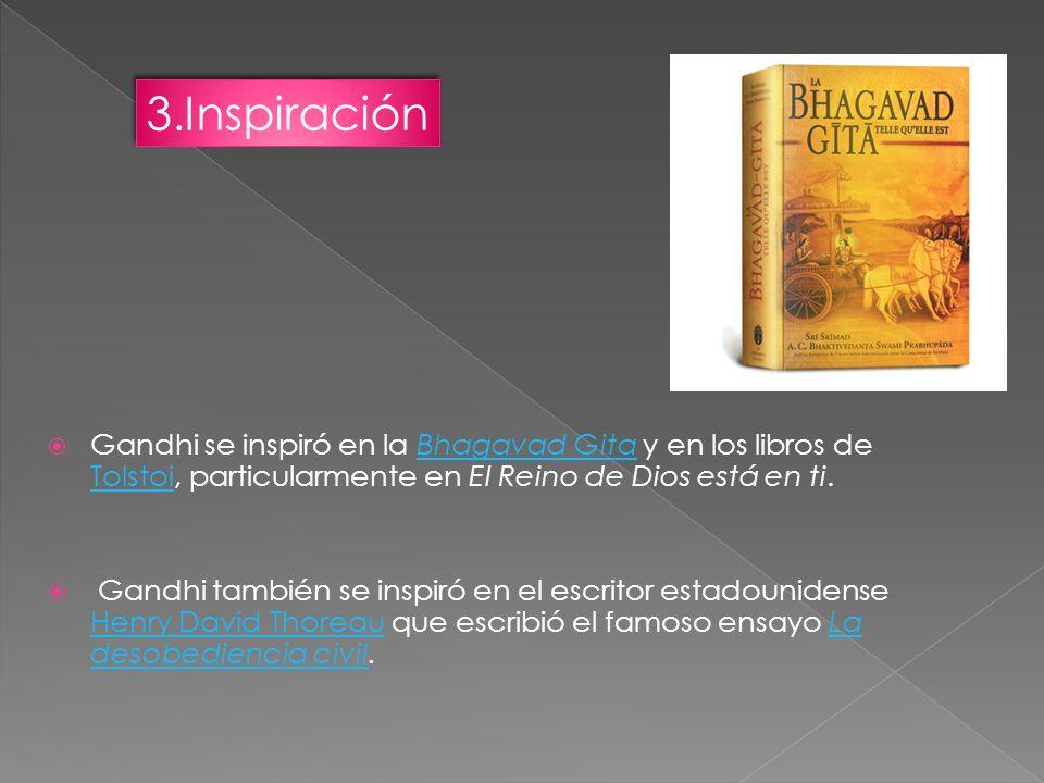3.Inspiración Gandhi se inspiró en la Bhagavad Gita y en los libros de Tolstoi, particularmente en El Reino de Dios está en ti.