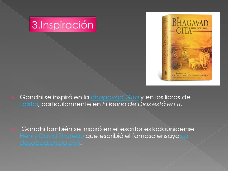 3.InspiraciónGandhi se inspiró en la Bhagavad Gita y en los libros de Tolstoi, particularmente en El Reino de Dios está en ti.