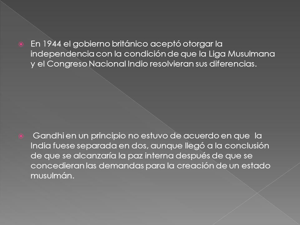 En 1944 el gobierno británico aceptó otorgar la independencia con la condición de que la Liga Musulmana y el Congreso Nacional Indio resolvieran sus diferencias.